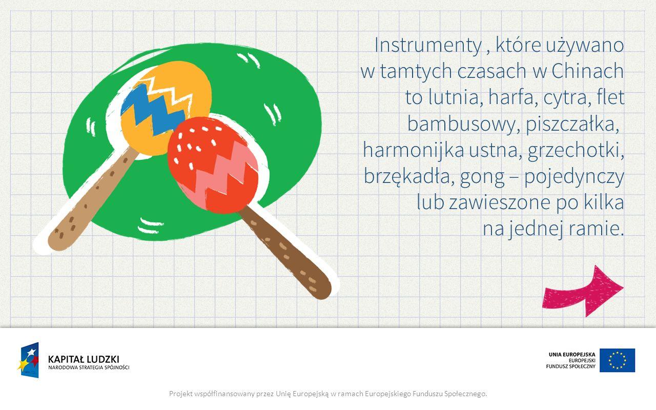 Instrumenty, które używano w tamtych czasach w Chinach to lutnia, harfa, cytra, flet bambusowy, piszczałka, harmonijka ustna, grzechotki, brzękadła, gong – pojedynczy lub zawieszone po kilka na jednej ramie.