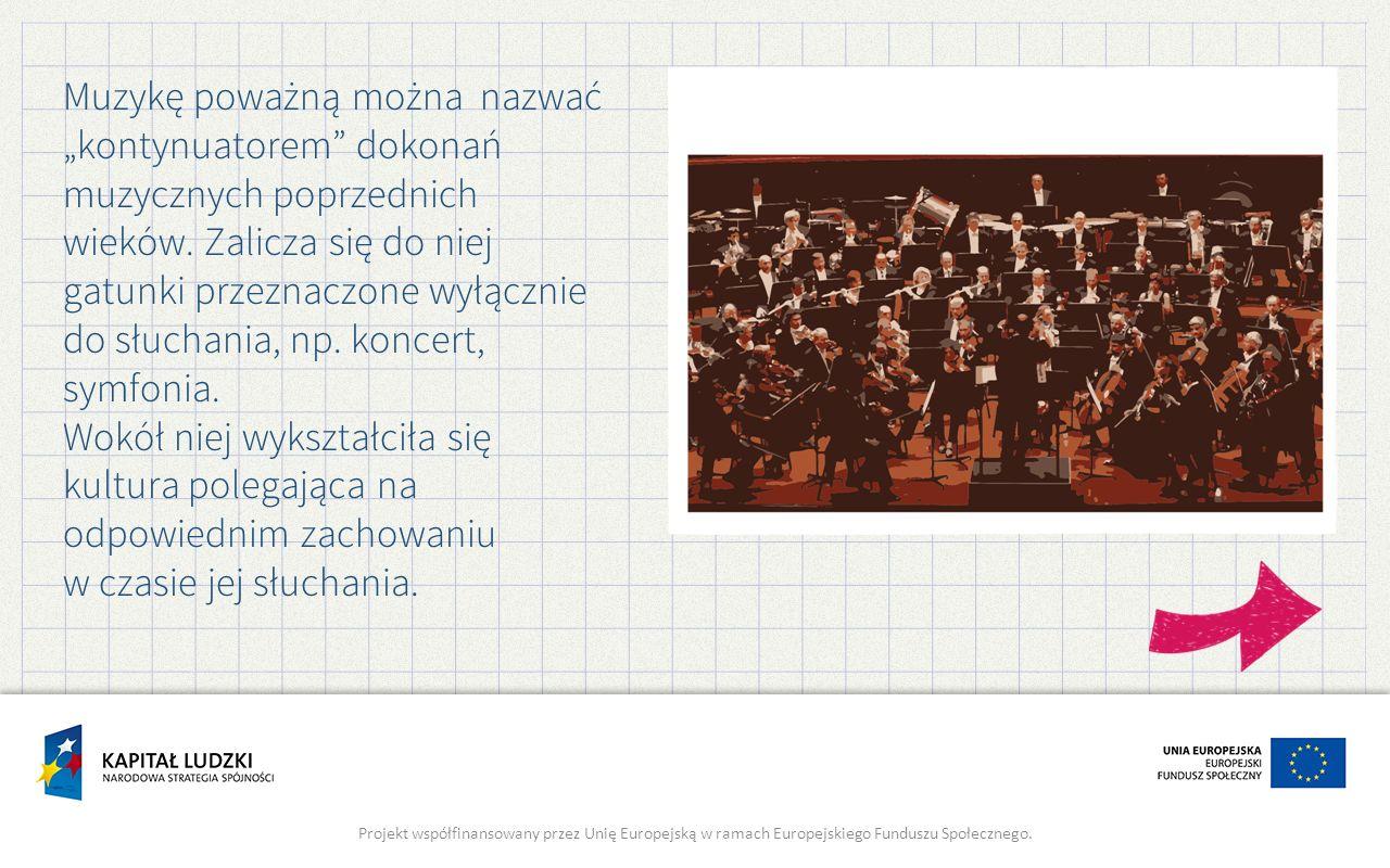 """Muzykę poważną można nazwać """"kontynuatorem dokonań muzycznych poprzednich wieków."""