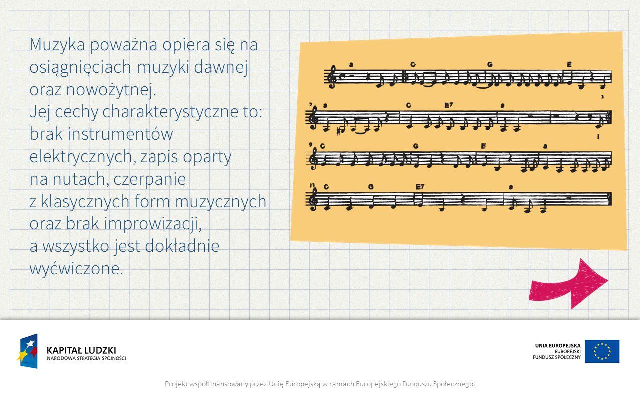 Muzyka poważna opiera się na osiągnięciach muzyki dawnej oraz nowożytnej.