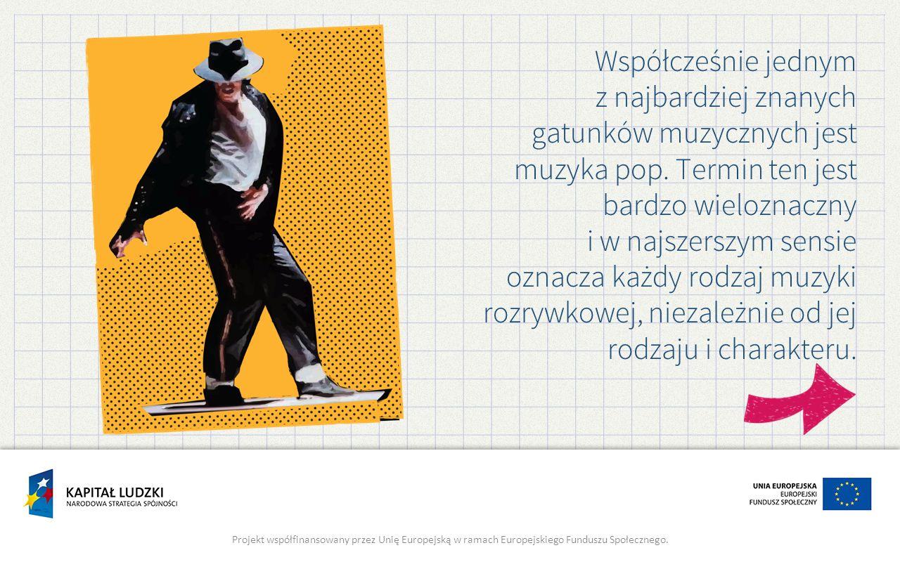 Współcześnie jednym z najbardziej znanych gatunków muzycznych jest muzyka pop.