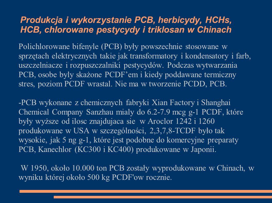 Produkcja i wykorzystanie PCB, herbicydy, HCHs, HCB, chlorowane pestycydy i triklosan w Chinach Polichlorowane bifenyle (PCB) były powszechnie stosowane w sprzętach elektrycznych takie jak transformatory i kondensatory i farb, uszczelniacze i rozpuszczalniki pestycydów.