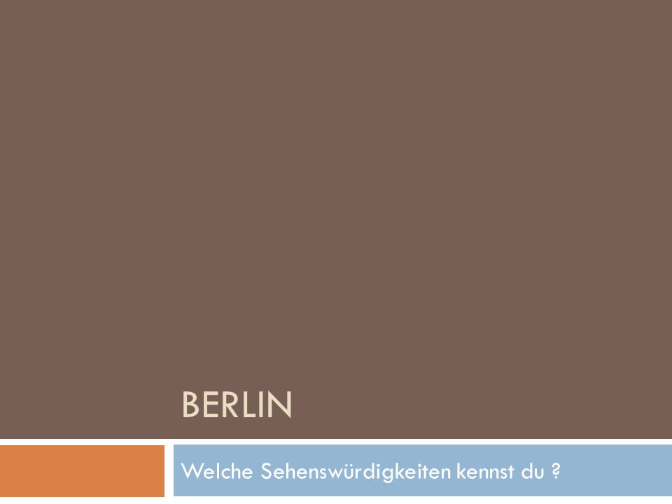 BERLIN Welche Sehenswürdigkeiten kennst du ?