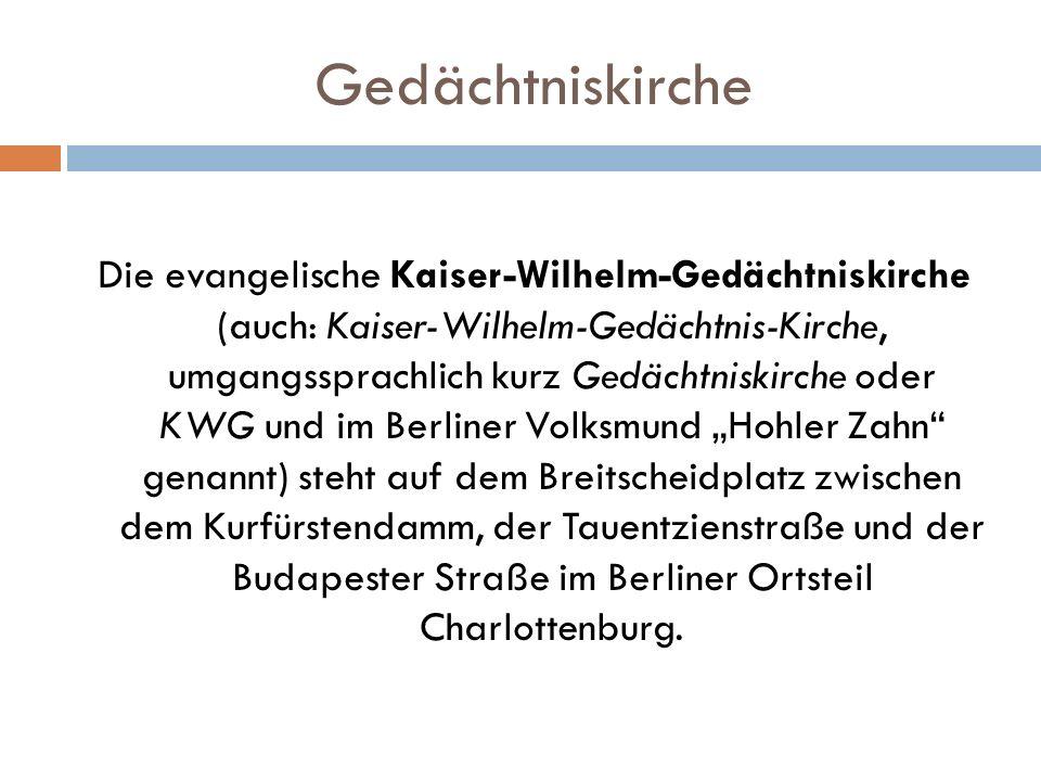 Gedächtniskirche Die evangelische Kaiser-Wilhelm-Gedächtniskirche (auch: Kaiser-Wilhelm-Gedächtnis-Kirche, umgangssprachlich kurz Gedächtniskirche ode