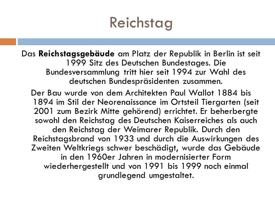 Reichstag Das Reichstagsgebäude am Platz der Republik in Berlin ist seit 1999 Sitz des Deutschen Bundestages. Die Bundesversammlung tritt hier seit 19