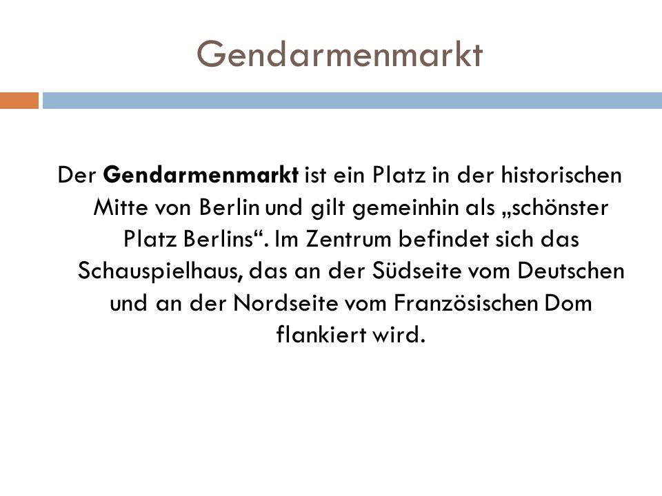 """Gendarmenmarkt Der Gendarmenmarkt ist ein Platz in der historischen Mitte von Berlin und gilt gemeinhin als """"schönster Platz Berlins ."""