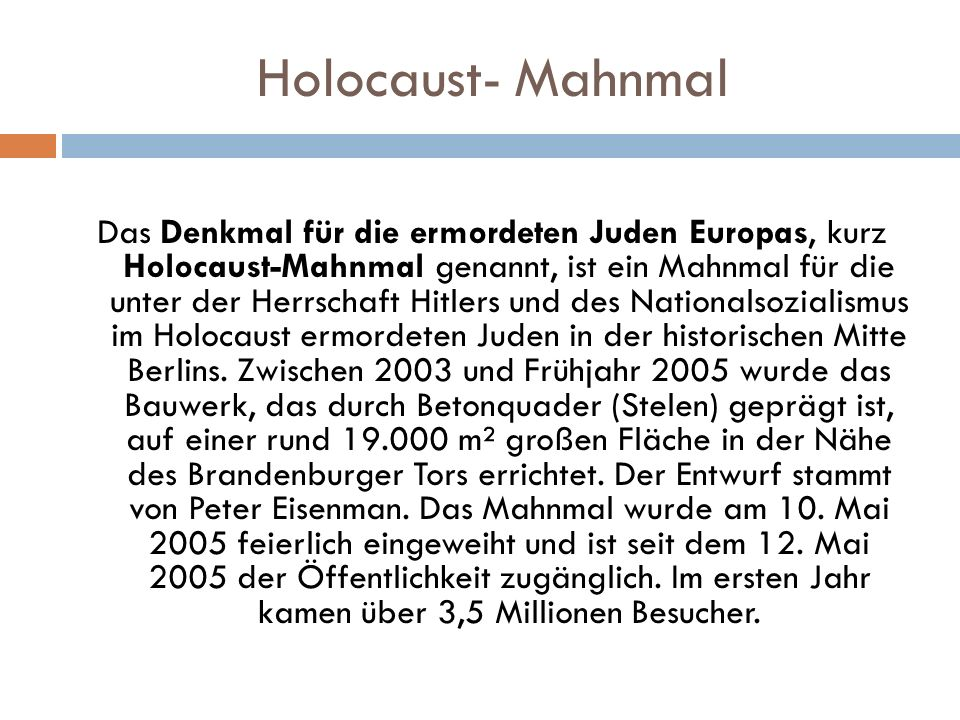 Holocaust- Mahnmal Das Denkmal für die ermordeten Juden Europas, kurz Holocaust-Mahnmal genannt, ist ein Mahnmal für die unter der Herrschaft Hitlers und des Nationalsozialismus im Holocaust ermordeten Juden in der historischen Mitte Berlins.
