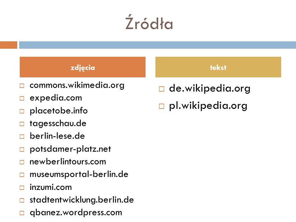 Źródła  commons.wikimedia.org  expedia.com  placetobe.info  tagesschau.de  berlin-lese.de  potsdamer-platz.net  newberlintours.com  museumspor