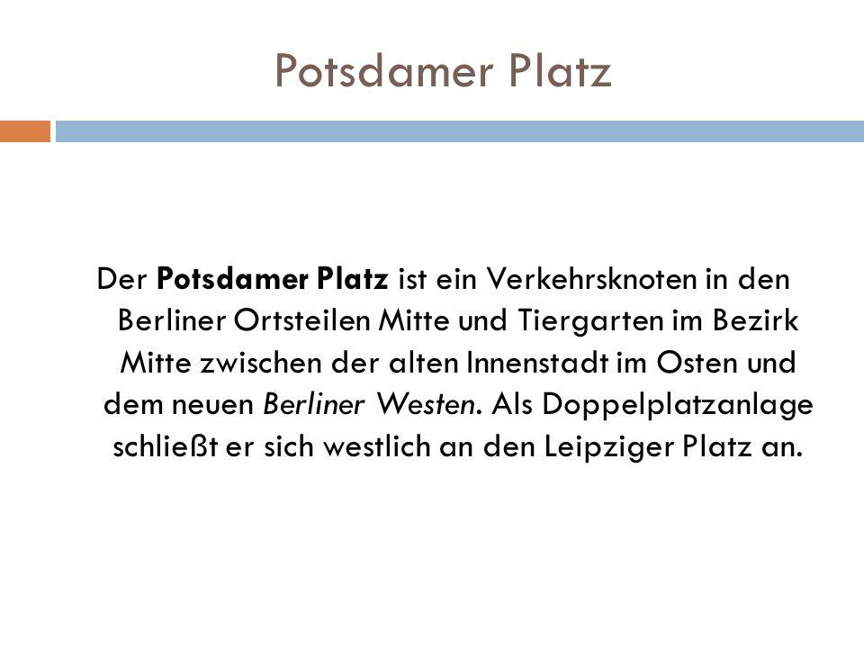 Potsdamer Platz Der Potsdamer Platz ist ein Verkehrsknoten in den Berliner Ortsteilen Mitte und Tiergarten im Bezirk Mitte zwischen der alten Innensta