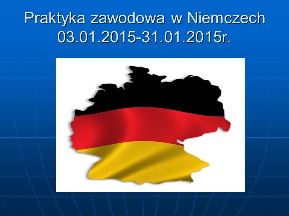 Praktyka zawodowa w Niemczech 03.01.2015-31.01.2015r.