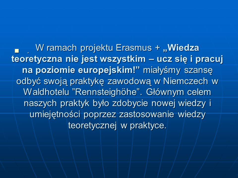 """W ramach projektu Erasmus + """"Wiedza teoretyczna nie jest wszystkim – ucz się i pracuj na poziomie europejskim! miałyśmy szansę odbyć swoją praktykę zawodową w Niemczech w Waldhotelu Rennsteighöhe ."""