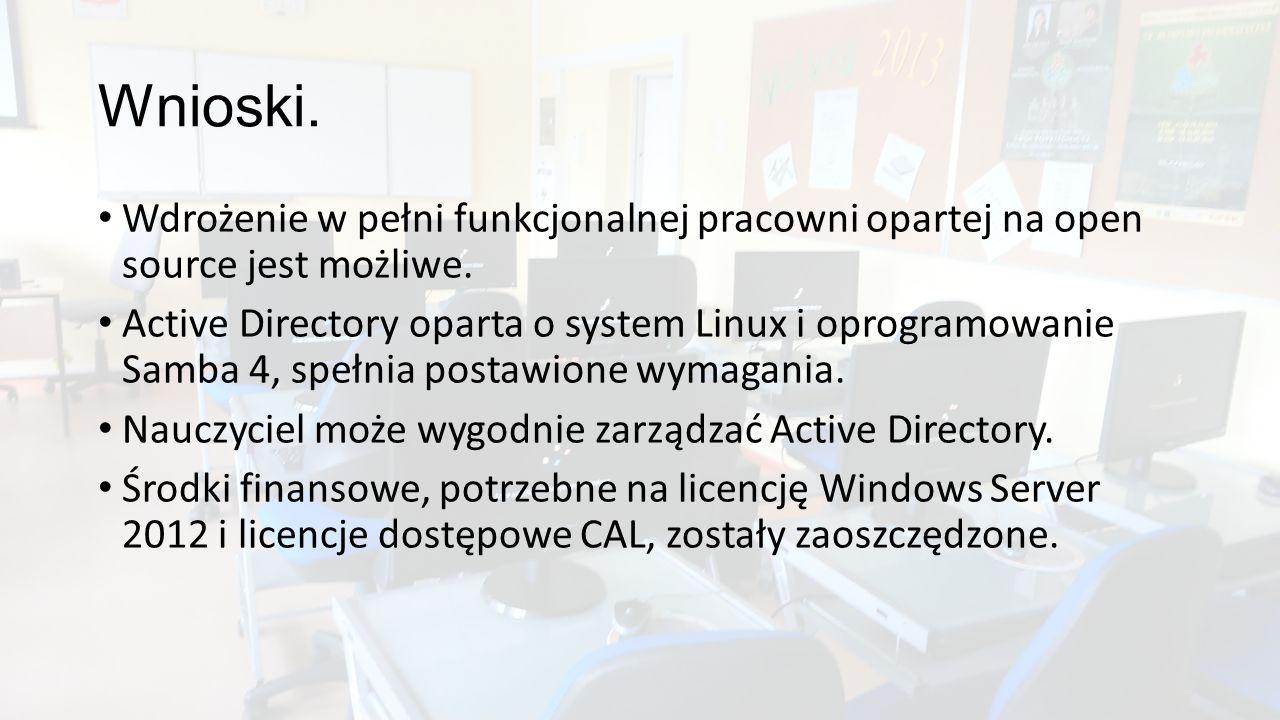 Wnioski. Wdrożenie w pełni funkcjonalnej pracowni opartej na open source jest możliwe. Active Directory oparta o system Linux i oprogramowanie Samba 4