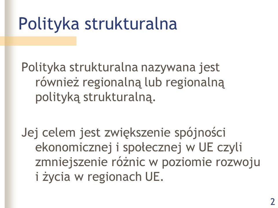 2 Polityka strukturalna Polityka strukturalna nazywana jest również regionalną lub regionalną polityką strukturalną. Jej celem jest zwiększenie spójno