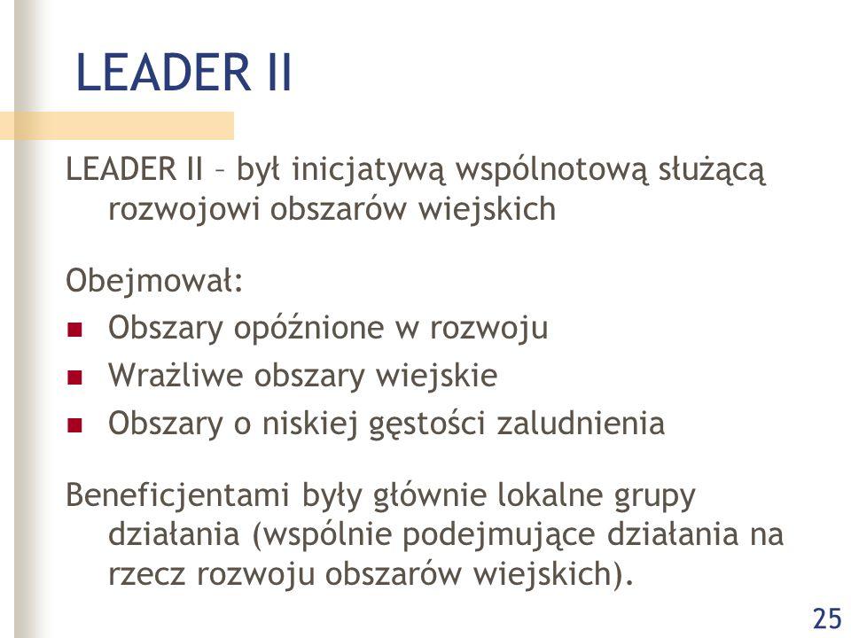 25 LEADER II LEADER II – był inicjatywą wspólnotową służącą rozwojowi obszarów wiejskich Obejmował: Obszary opóźnione w rozwoju Wrażliwe obszary wiejs