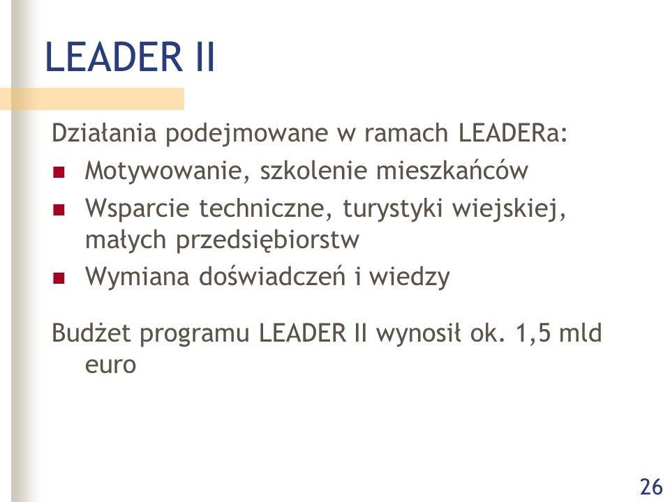 26 LEADER II Działania podejmowane w ramach LEADERa: Motywowanie, szkolenie mieszkańców Wsparcie techniczne, turystyki wiejskiej, małych przedsiębiors