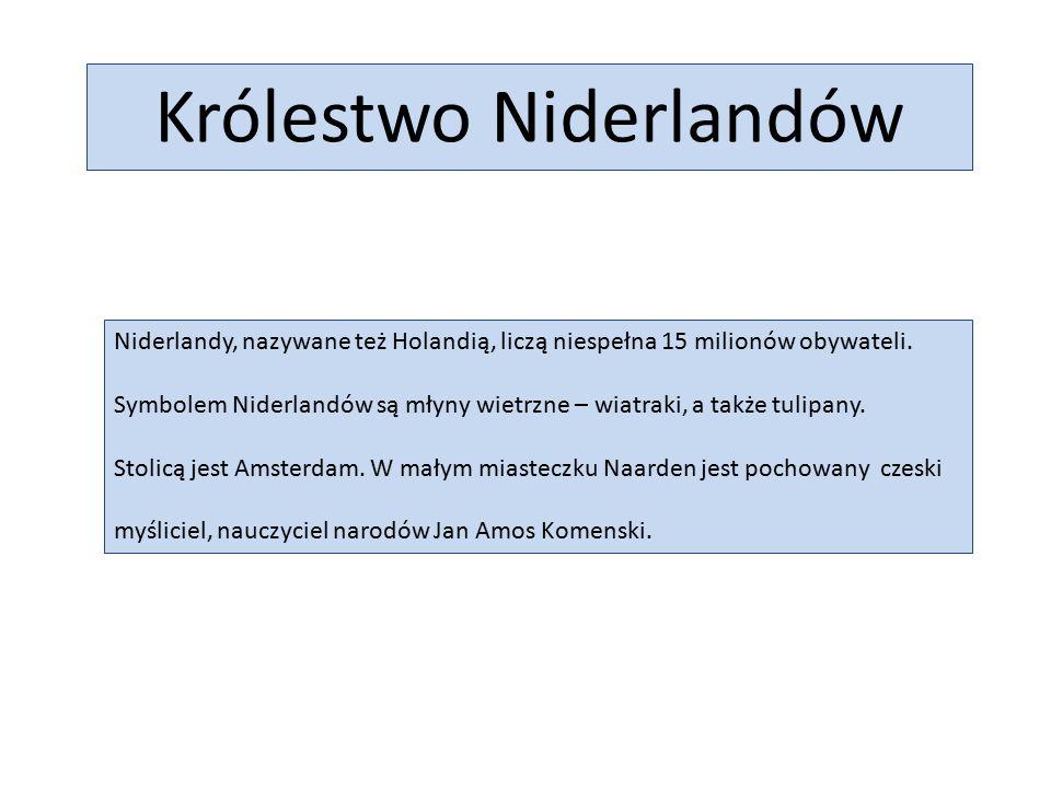 Królestwo Niderlandów Niderlandy, nazywane też Holandią, liczą niespełna 15 milionów obywateli.