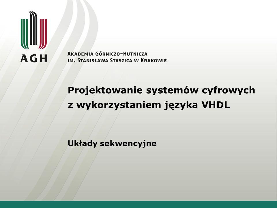 Projektowanie systemów cyfrowych z wykorzystaniem języka VHDL Układy sekwencyjne