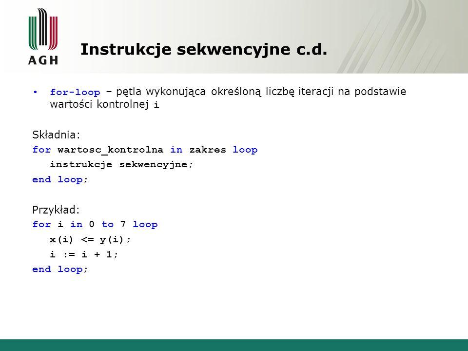 Instrukcje sekwencyjne c.d. for-loop – pętla wykonująca określoną liczbę iteracji na podstawie wartości kontrolnej i Składnia: for wartosc_kontrolna i
