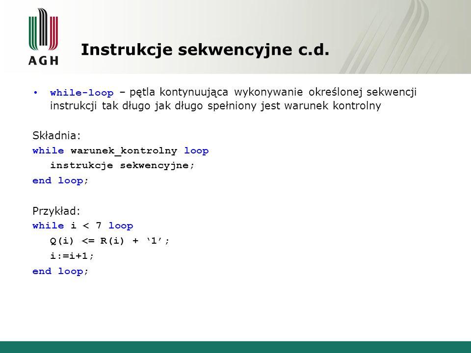 Instrukcje sekwencyjne c.d. while-loop – pętla kontynuująca wykonywanie określonej sekwencji instrukcji tak długo jak długo spełniony jest warunek kon