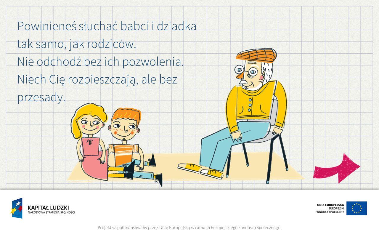 Powinieneś słuchać babci i dziadka tak samo, jak rodziców. Nie odchodź bez ich pozwolenia. Niech Cię rozpieszczają, ale bez przesady. Projekt współfin