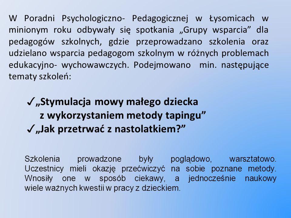 """W Poradni Psychologiczno- Pedagogicznej w Łysomicach w minionym roku odbywały się spotkania """"Grupy wsparcia dla pedagogów szkolnych, gdzie przeprowadzano szkolenia oraz udzielano wsparcia pedagogom szkolnym w różnych problemach edukacyjno- wychowawczych."""