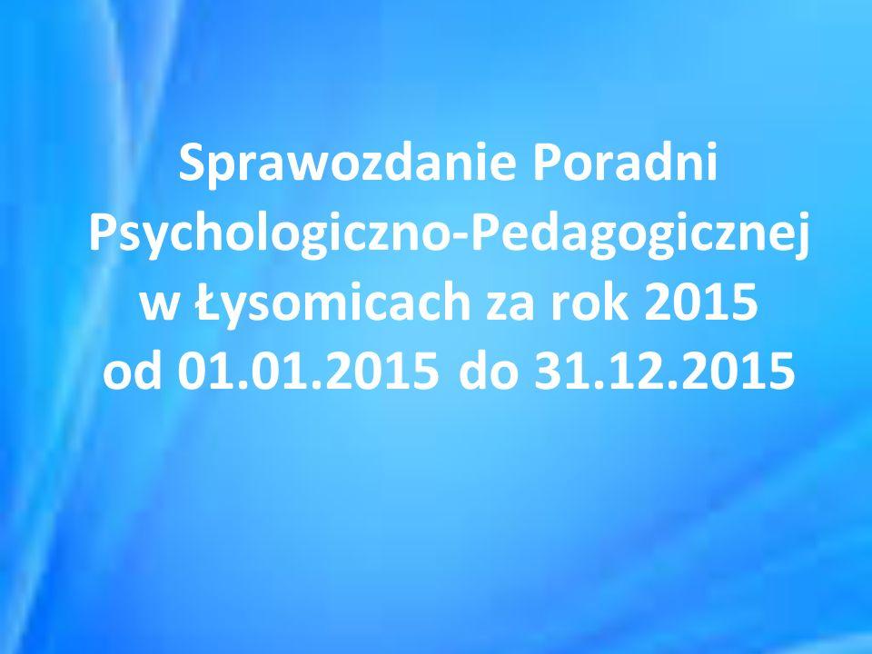 Sprawozdanie Poradni Psychologiczno-Pedagogicznej w Łysomicach za rok 2015 od 01.01.2015 do 31.12.2015