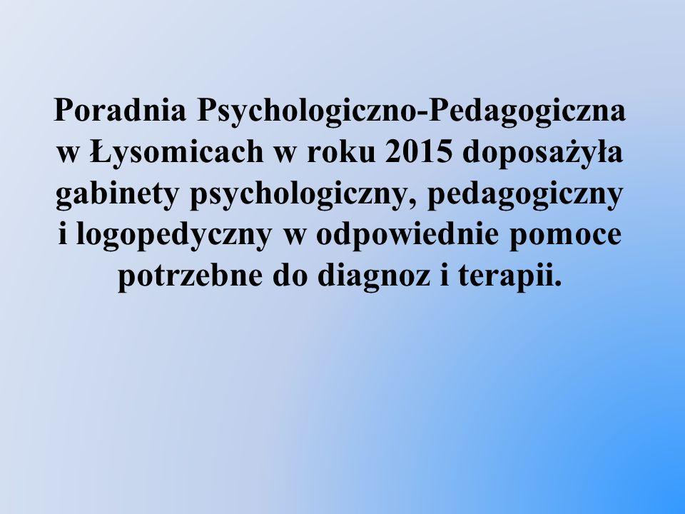 Poradnia Psychologiczno-Pedagogiczna w Łysomicach w roku 2015 doposażyła gabinety psychologiczny, pedagogiczny i logopedyczny w odpowiednie pomoce potrzebne do diagnoz i terapii.