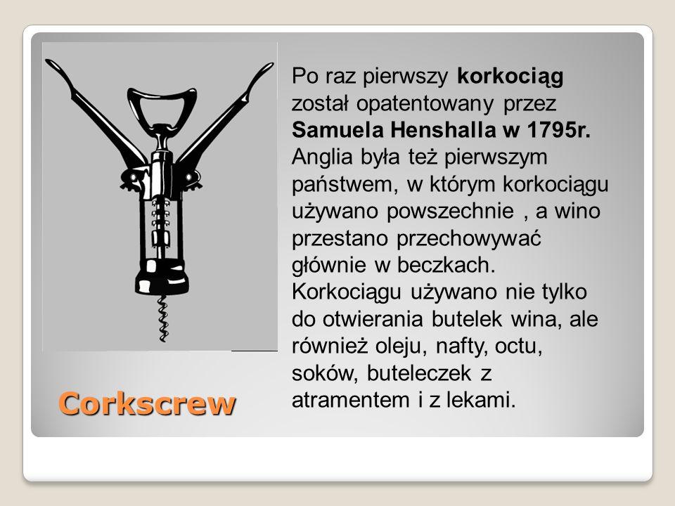 Corkscrew Corkscrew Po raz pierwszy korkociąg został opatentowany przez Samuela Henshalla w 1795r.