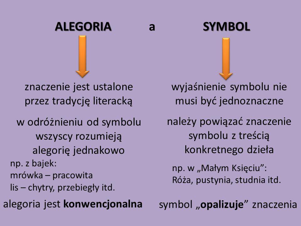 ALEGORIA a SYMBOL znaczenie jest ustalone przez tradycję literacką w odróżnieniu od symbolu wszyscy rozumieją alegorię jednakowo wyjaśnienie symbolu nie musi być jednoznaczne należy powiązać znaczenie symbolu z treścią konkretnego dzieła np.
