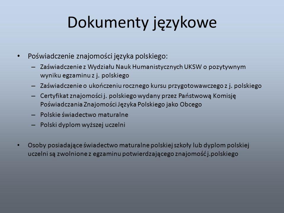 Dokumenty językowe Poświadczenie znajomości języka polskiego: – Zaświadczenie z Wydziału Nauk Humanistycznych UKSW o pozytywnym wyniku egzaminu z j.