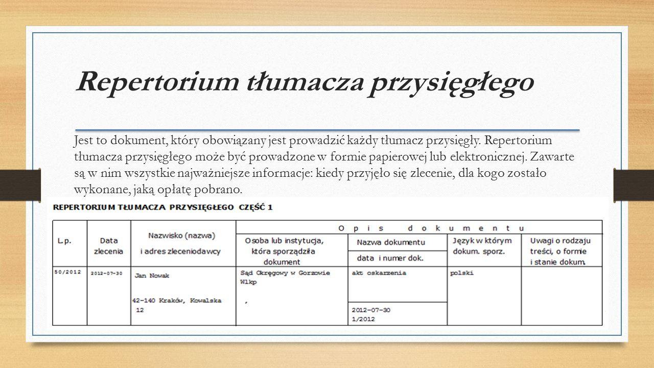 Repertorium tłumacza przysięgłego Jest to dokument, który obowiązany jest prowadzić każdy tłumacz przysięgły.