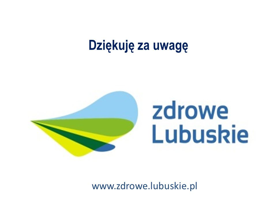 Dziękuję za uwagę www.zdrowe.lubuskie.pl