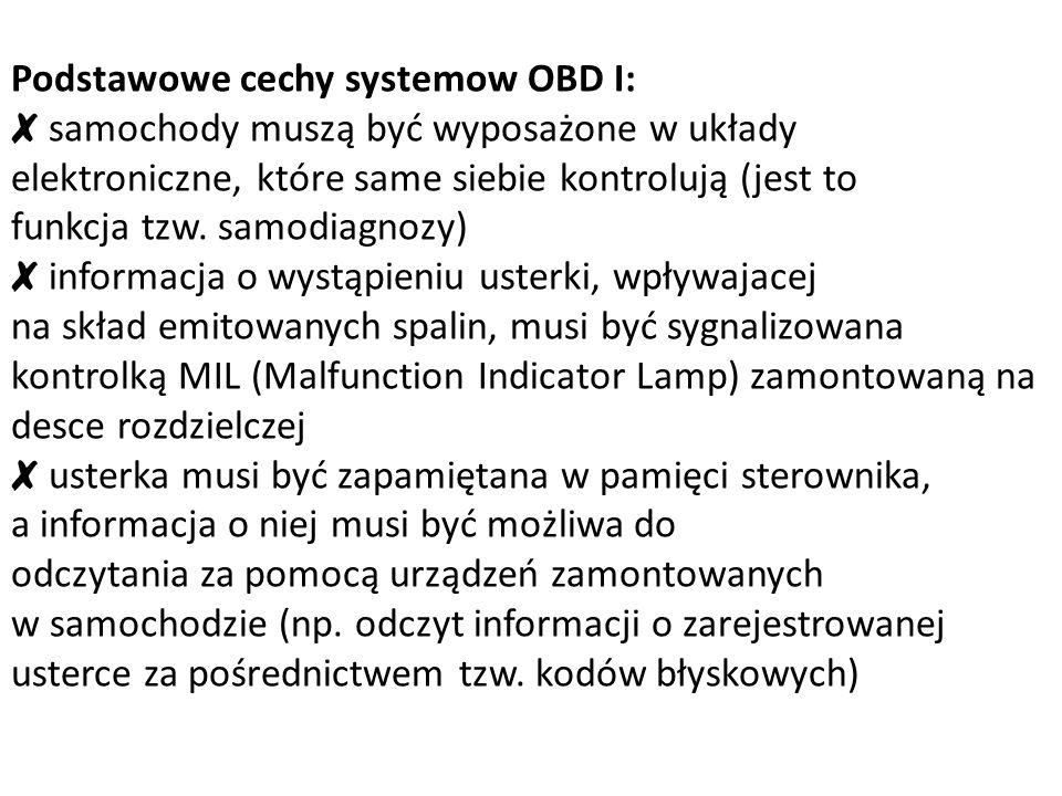 Podstawowe cechy systemow OBD I: ✘ samochody muszą być wyposażone w układy elektroniczne, które same siebie kontrolują (jest to funkcja tzw.
