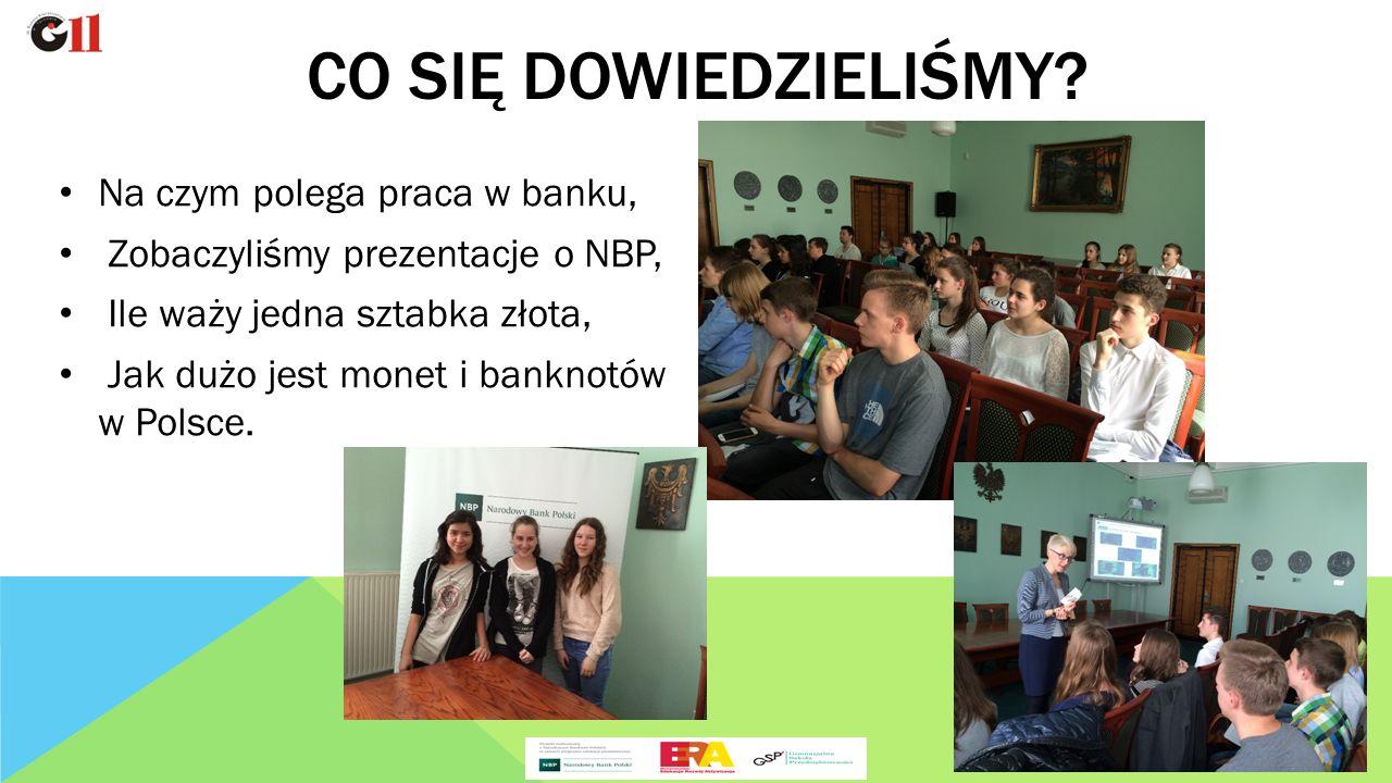 Na czym polega praca w banku, Zobaczyliśmy prezentacje o NBP, Ile waży jedna sztabka złota, Jak dużo jest monet i banknotów w Polsce.