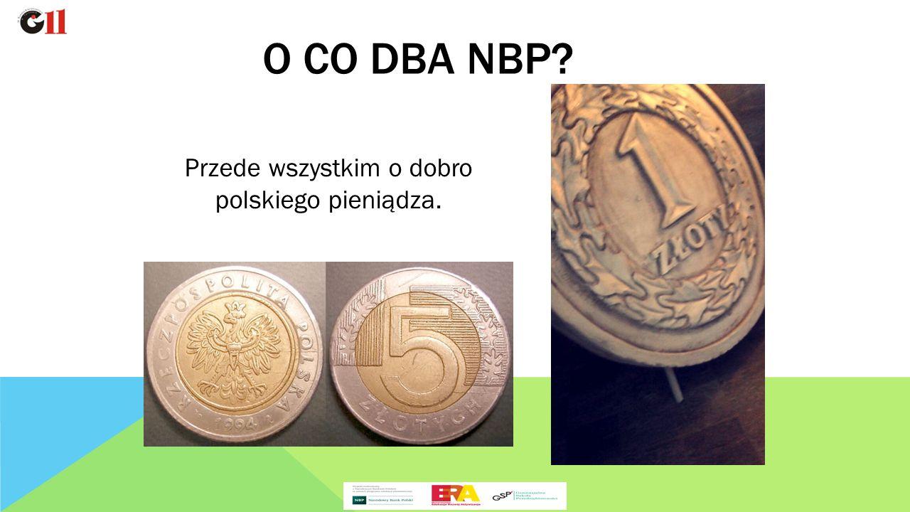 Przede wszystkim o dobro polskiego pieniądza. O CO DBA NBP