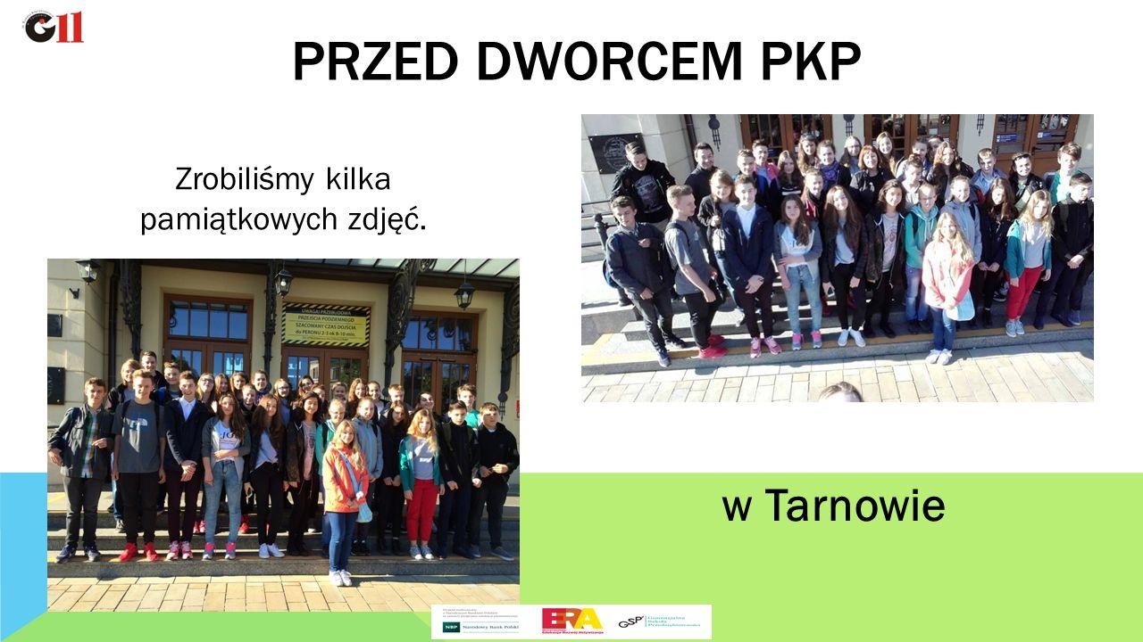 Zrobiliśmy kilka pamiątkowych zdjęć. PRZED DWORCEM PKP w Tarnowie