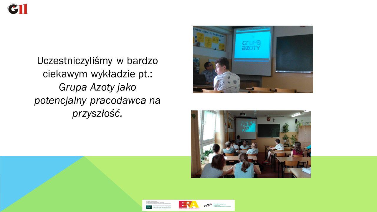 Uczestniczyliśmy w bardzo ciekawym wykładzie pt.: Grupa Azoty jako potencjalny pracodawca na przyszłość.