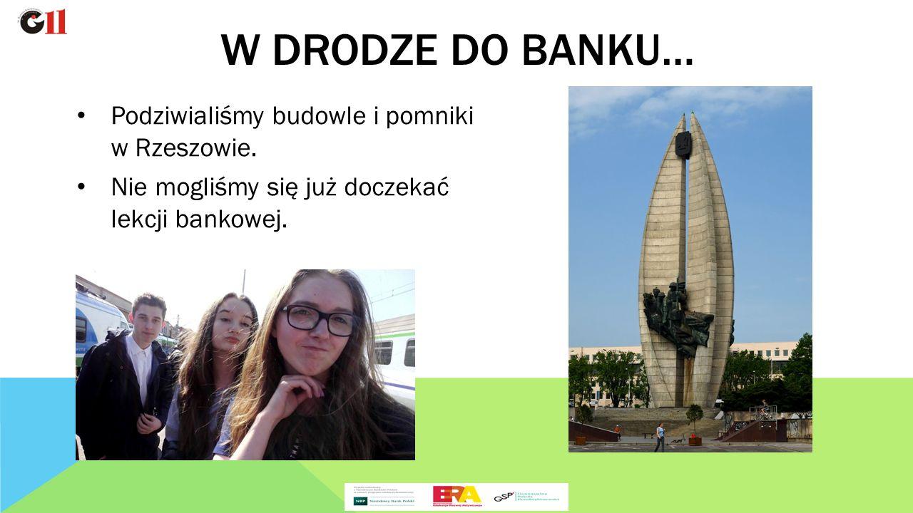 Podziwialiśmy budowle i pomniki w Rzeszowie. Nie mogliśmy się już doczekać lekcji bankowej.