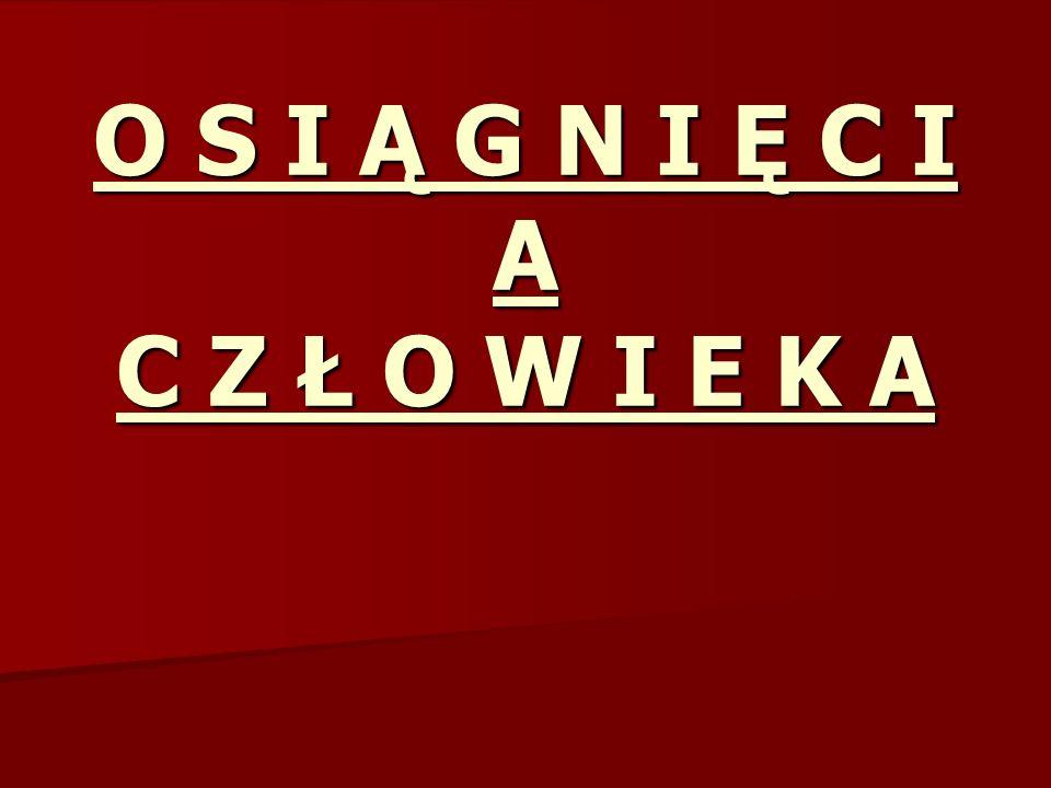 O S I Ą G N I Ę C I A C Z Ł O W I E K A