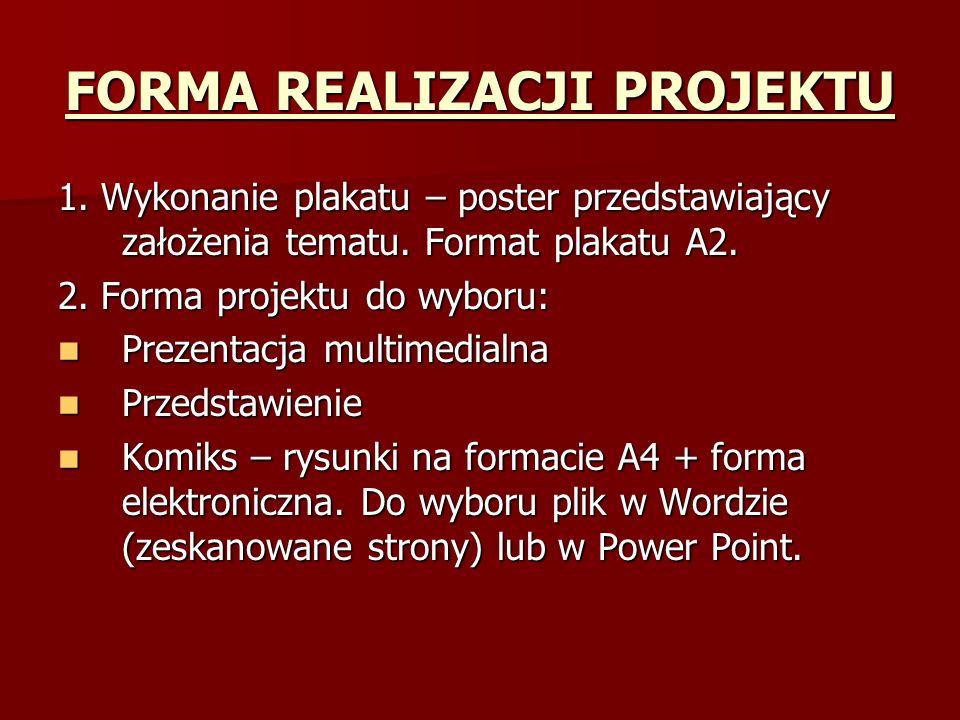 FORMA REALIZACJI PROJEKTU 1. Wykonanie plakatu – poster przedstawiający założenia tematu.