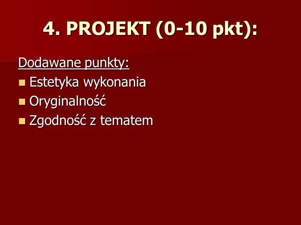 4. PROJEKT (0-10 pkt): Dodawane punkty: Estetyka wykonania Estetyka wykonania Oryginalność Oryginalność Zgodność z tematem Zgodność z tematem