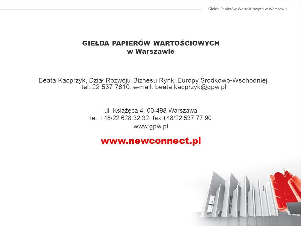 GIEŁDA PAPIERÓW WARTOŚCIOWYCH w Warszawie Beata Kacprzyk, Dział Rozwoju Biznesu Rynki Europy Środkowo-Wschodniej, tel. 22 537 7610, e-mail: beata.kacp