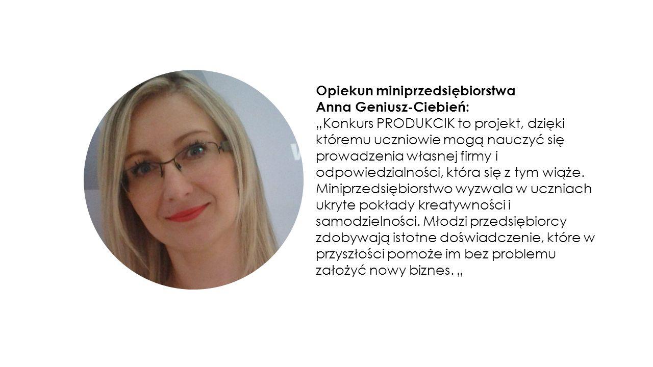 """Opiekun miniprzedsiębiorstwa Anna Geniusz-Ciebień: """"Konkurs PRODUKCIK to projekt, dzięki któremu uczniowie mogą nauczyć się prowadzenia własnej firmy i odpowiedzialności, która się z tym wiąże."""