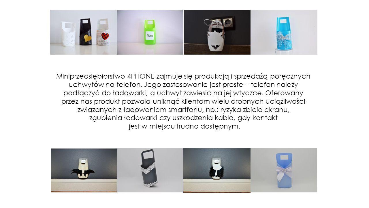 Miniprzedsiębiorstwo 4PHONE zajmuje się produkcją i sprzedażą poręcznych uchwytów na telefon.
