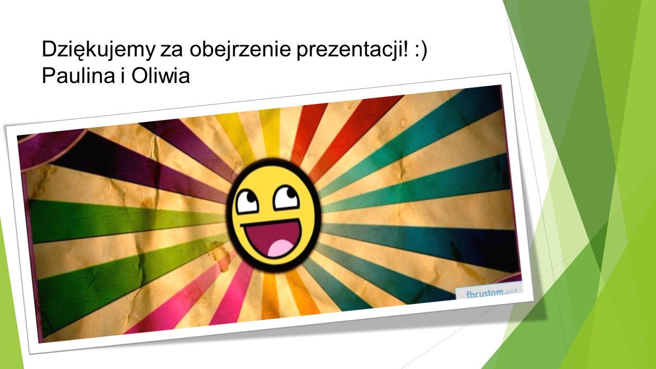 Dziękujemy za obejrzenie prezentacji! :) Paulina i Oliwia