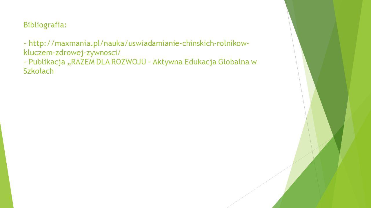 """Bibliografia: - http://maxmania.pl/nauka/uswiadamianie-chinskich-rolnikow- kluczem-zdrowej-zywnosci/ - Publikacja """"RAZEM DLA ROZWOJU – Aktywna Edukacj"""