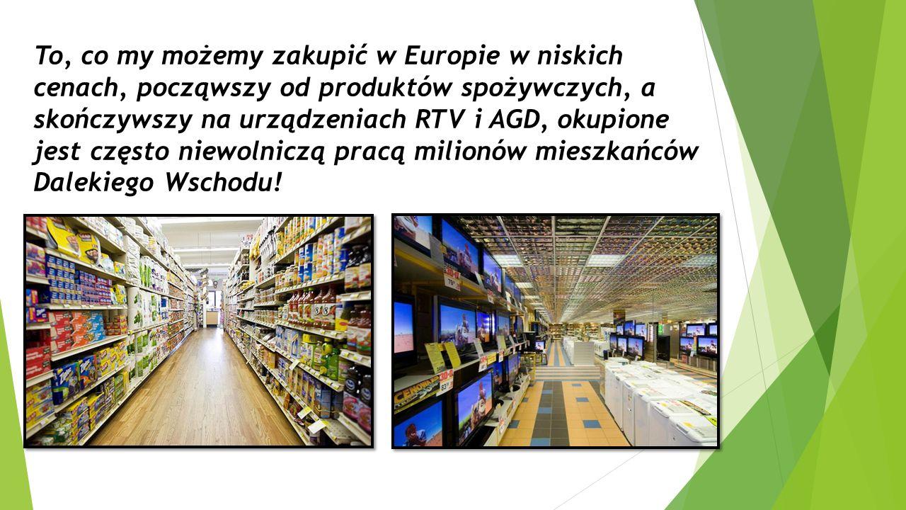 To, co my możemy zakupić w Europie w niskich cenach, począwszy od produktów spożywczych, a skończywszy na urządzeniach RTV i AGD, okupione jest często