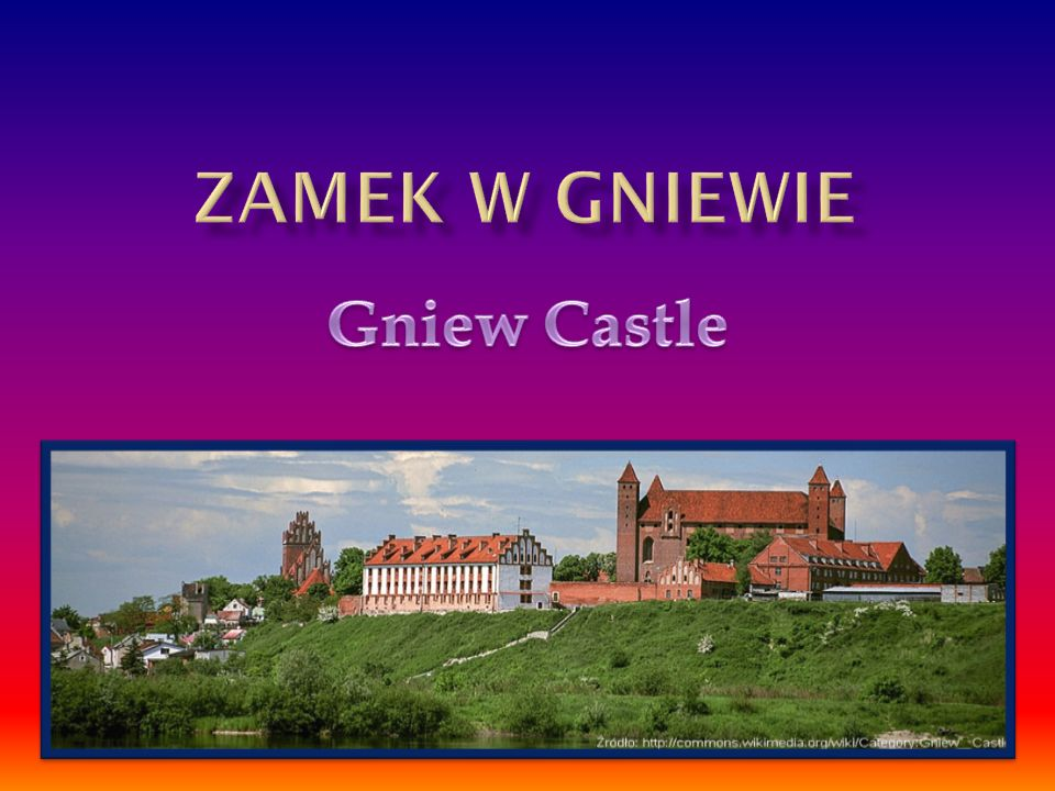 Zamek w Gniewie  Zamek w Gniewie to najpotężniejsza twierdza Zakonu Krzyżackiego na lewym brzegu Wisły.