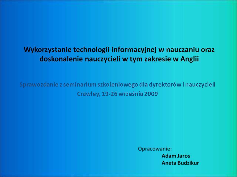 Wykorzystanie technologii informacyjnej w nauczaniu oraz doskonalenie nauczycieli w tym zakresie w Anglii Sprawozdanie z seminarium szkoleniowego dla