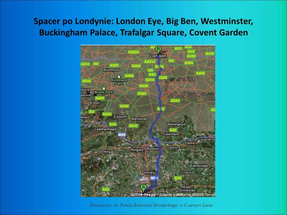 Spacer po Londynie: London Eye, Big Ben, Westminster, Buckingham Palace, Trafalgar Square, Covent Garden Gimnazjum im. Pawła Edmunda Strzeleckiego w C