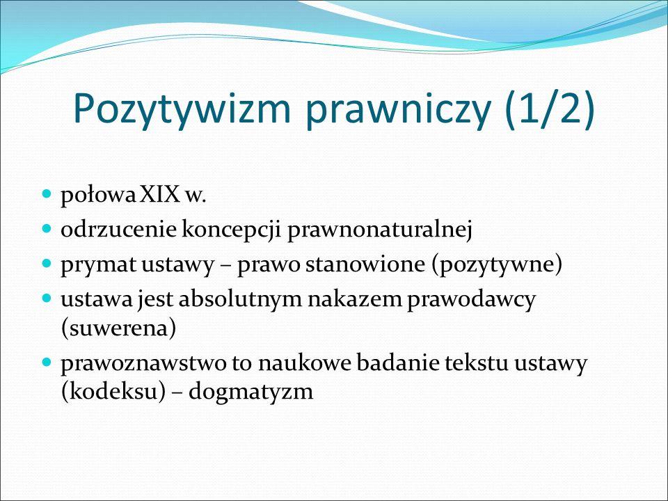 Pozytywizm prawniczy (1/2) połowa XIX w. odrzucenie koncepcji prawnonaturalnej prymat ustawy – prawo stanowione (pozytywne) ustawa jest absolutnym nak